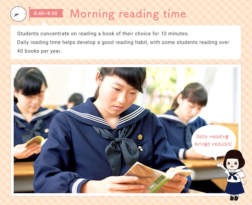 8:40 - 8:50 Morning reading time Students concentrate on reading a book of their choice for 10 minutes. Daily reading time helps develop a good reading habit, with some students reading over 40 books per year. Daily reading brings results!