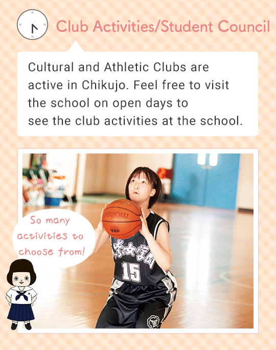 Club Activities/Student Council Cultural and Athletic Clubs are active in Chikujo. Feel free to visit the school on open days to see for yourself the club activities at the school. So many activities to choose from!