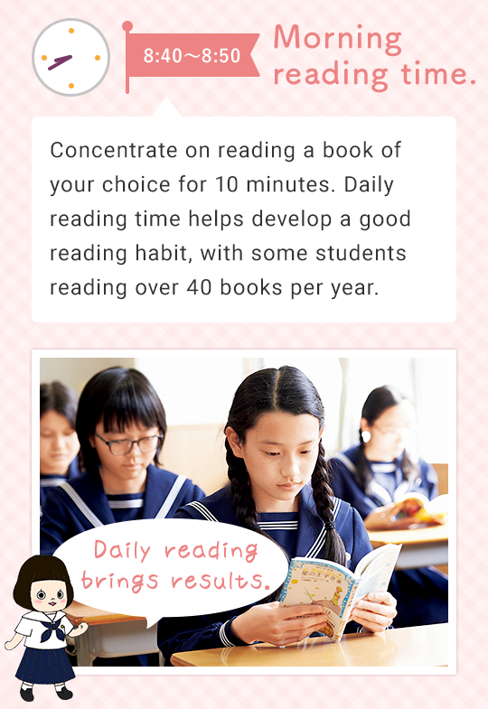 8:40 - 8:50 Morning reading time. Concentrate on reading a book of your choice for 10 minutes. Daily reading time helps develop a habit, with some students reading over 40 books per year. Daily reading brings results