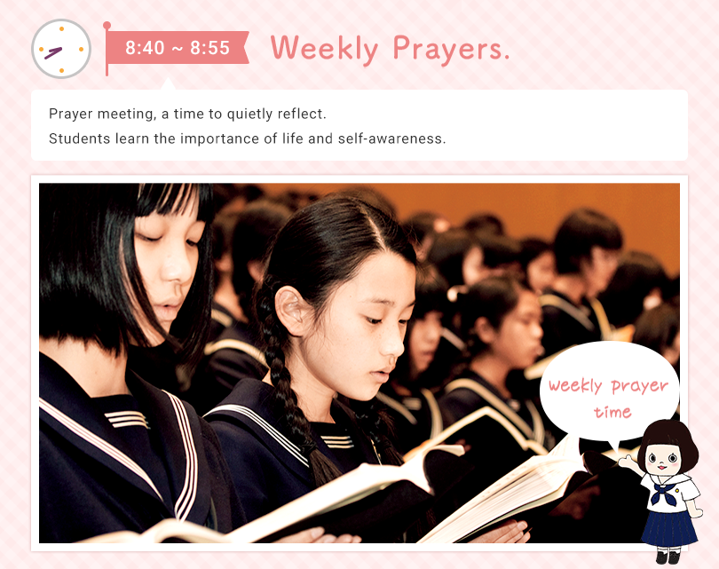 8:40 - 8:55 Weekly Prayers  Prayer meeting, a time to quietly reflect on yourself. Students learn the importance of life and self-awareness. Weekly prayer time